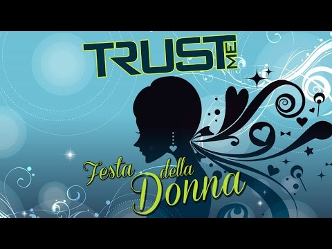 TRUST ME @ CASA DELLA MUSICA - Festa della Donna 2015