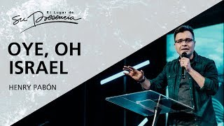 Oye, oh Israel - Henry Pabón - 22 Octubre 2017