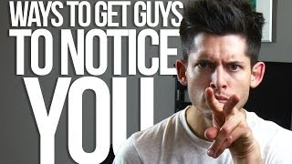 How to get a GUY to NOTICE you! - #DearHunter