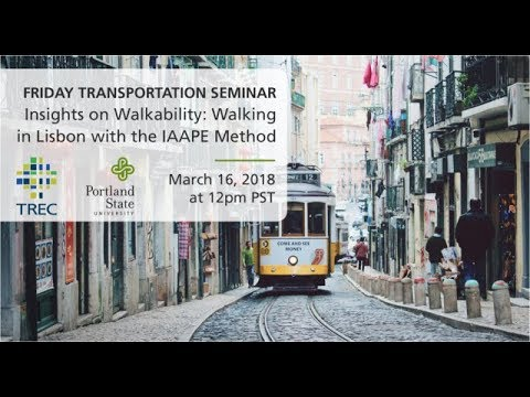 Friday Transportation Seminar: Insights on Walkability and Walking in Lisbon with the IAAPE Method