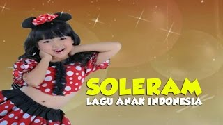 Lagu Anak SOLERAM - Lagu Anak Indonesia 🔥 TERBARU ● Full HD