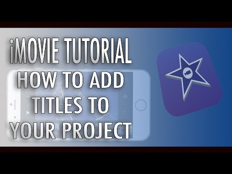 iMovie Tutorial -  Add Text and Titles