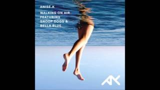 Anise K - Walking On Air (Ft Snoop Dogg & Bella Blue)