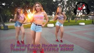 Dj HoRoZ Feat İbrahim Tatlıses tombul tombul Stayle remix