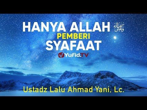 Ceramah Agama : Hanya Allah Pemberi Syafaat - ustadz Lalu Ahmad Yani, Lc.