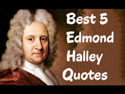 Best 5 Edmond Halley Quotes  - The  English astronomer, geophysicist & mathematician
