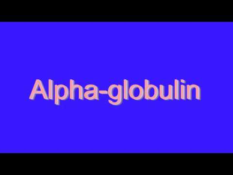 How to Pronounce Alpha-globulin
