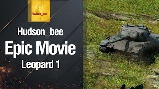 Средний Танк Leopard 1 - Epic Movie от Hudson_bee [World of Tanks]