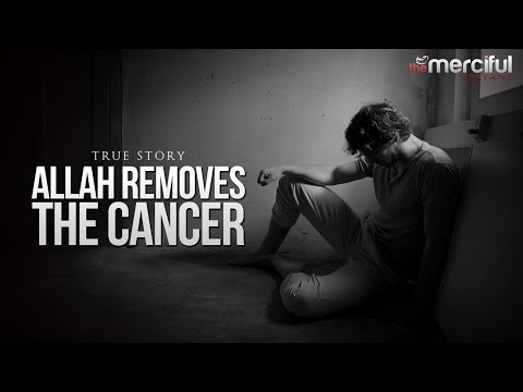 Allah Removes The Cancer - True Story