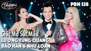 PBN 128 | Bảo Hân, Như Loan, Lương Tùng Quang - Giấc Mơ Sắc Mầu