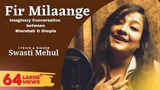 Fir Milaange (Full Song)   Swasti Mehul   Shershaah to Dimple