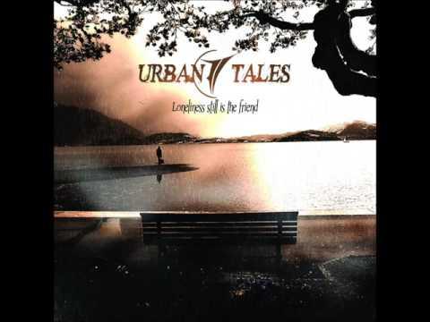 Urban Tales - Loneliness Still Is The Friend