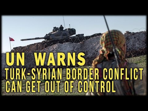 UN WARNS TURK-SYRIAN BORDER CONFLICT CAN GET OUT OF CONTROL