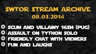 SWTOR Scum & Villainy 16SM [PUG] | SOLO Assault on Tython - Stream Archive 08.03.2014
