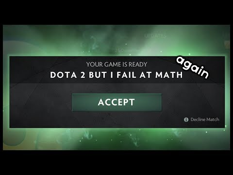 Dota 2 but I Fail at Math again