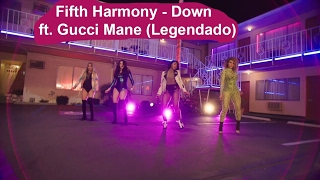 Fifth Harmony - Down ft Gucci Mane (Legendado/Tradução)
