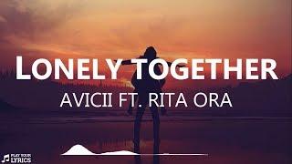 Lonely Together (LYRICS) - Avicii ft. Rita Ora