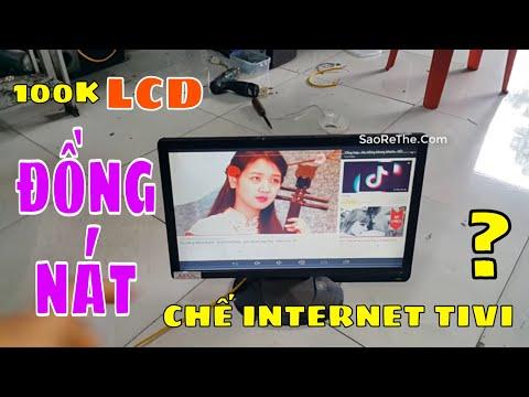 CHẾ INTERNET TIVI TỪ MÀN LCD ĐỒNG NÁT 100K - HOW TO INTERNET TIVI FROM PC OLD