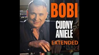 Bobi -  Cudny Aniele (Extended - Nowość 2016)