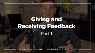 The Craig Groeschel Leadership Podcast: Giving and Receiving Feedback - Part 1