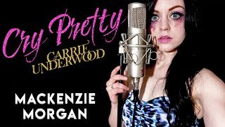 Cry Pretty - Carrie Underwood Cover (Mackenzie Morgan)