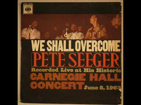 """Pete Seeger """"We Shall Overcome""""  Carnegie Hall Concert - 1963"""