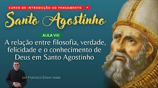 A relação entre filosofia, verdade, felicidade e o conhecimento de Deus - AULA VI