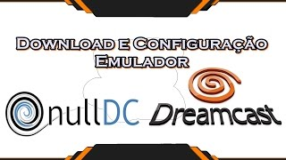 Download e configuração do NullDC Emulador de Dreamcast