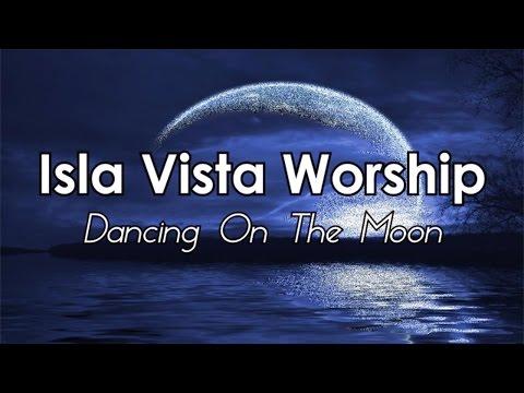 Isla Vista Worship - Dancing On The Moon [LYRICS]