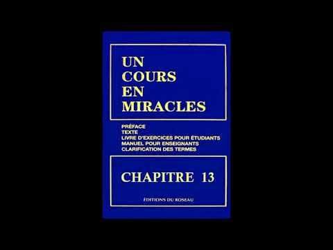 """""""Un Cours En Miracles"""" le Texte en Audio : CHAPITRE 13"""