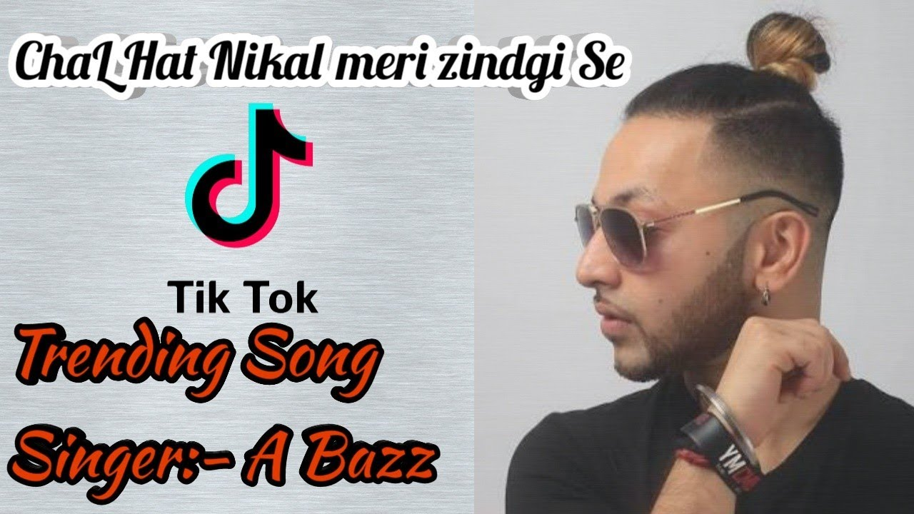 Chal Hat Nikal Meri Zindagi Se Tik Tok Famous Song 2019 Teri Jaisi Bhot Ayi Meri Zindagi Se Youtube