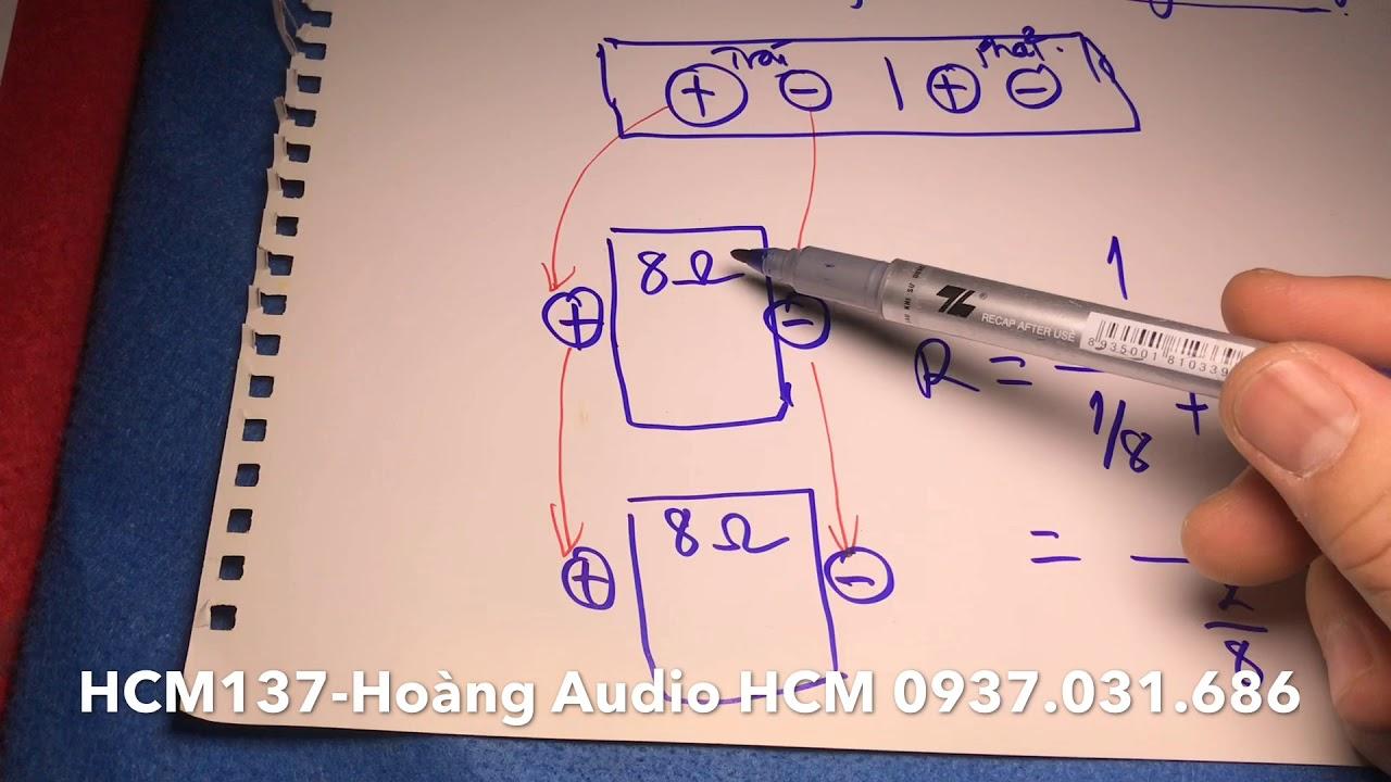 [HCM137] Cách tính tổng TRỞ KHÁNG nhiều loa đấu vào 1 Cục đẩy. Hoàng Audio HCM. 0937031686