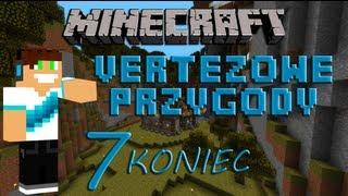 Minecraft - Vertezowe Przygody odc.7 - Koniec (?)