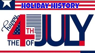 Fourth of July - Holiday HIstory