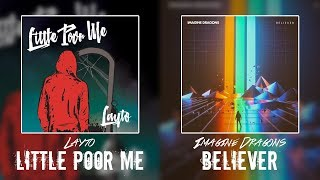 Little Poor Me Believer (Layto, Imagine Dragons) MASHUP