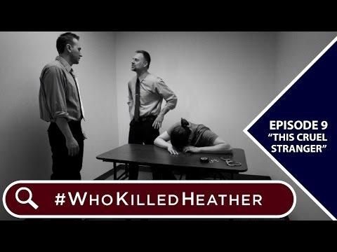"#WhoKilledHeather   Episode 9 - ""This Cruel Stranger"""