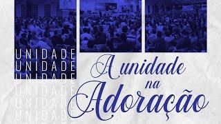 A unidade na adoração - Pr. Francisco Chaves.