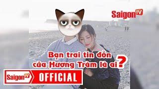 Bạn trai mới của Hương Tràm là ai? - SAIGONTV