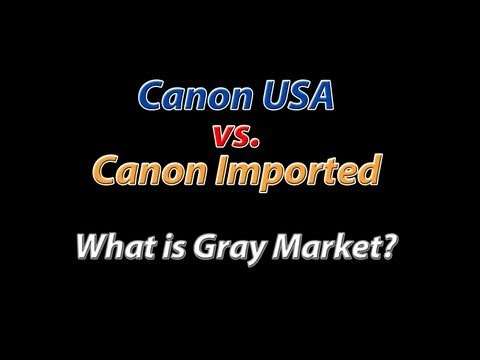 Canon USA Vs. Canon International.  What is a Gray Market Camera?