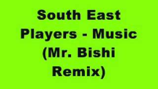 South East Players - Music (Mr. Bishi Remix)