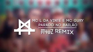 MC L Da Vinte e MC Gury - Parado no Bailão (M4Uz Remix)
