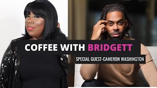 Coffee With Bridgett - Part 2 with Cameron Washington
