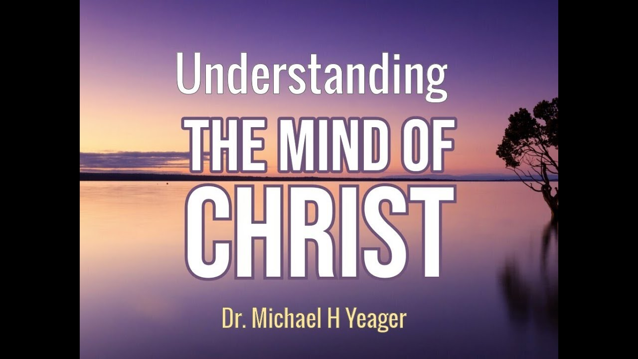 Understanding The Mind Of Christ by Dr Michael H Yeager