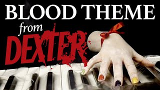 'BLOOD THEME' from DEXTER [Piano Cover] by Daydreamer