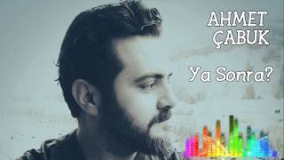 Ahmet Çabuk - Ya Sonra?