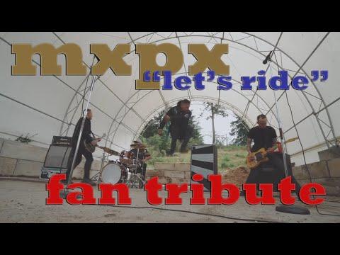 "MxPx ""Let's Ride"" Fan Tribute"