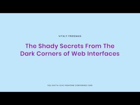 Vitaly Friedman - The Shady Secrets From The Dark Corners Of Web Interfaces