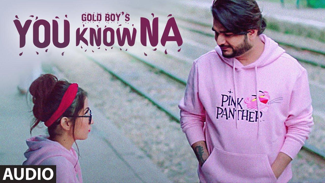 You Know Na (Full Audio Song) Goldboy | Prezident | Happy Raikoti | Exclusive Punjabi Song on NewSongsTV & Youtube