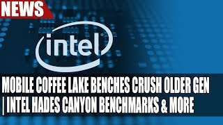 Mobile Coffee Lake Benchmarks Crush Older Gen | Intel Hades Canyon Benchmarks & More