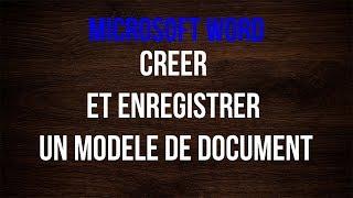 Créer et enregistrer un modèle de document avec Word